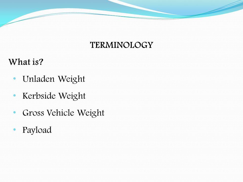 TERMINOLOGY What is Unladen Weight Kerbside Weight