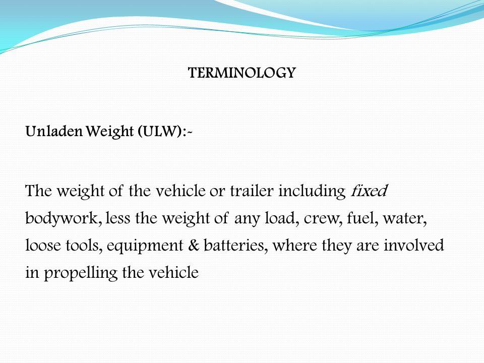 TERMINOLOGY Unladen Weight (ULW):-