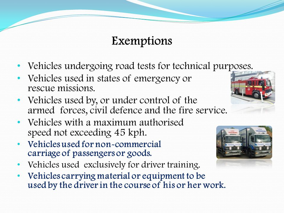 Exemptions Vehicles undergoing road tests for technical purposes.