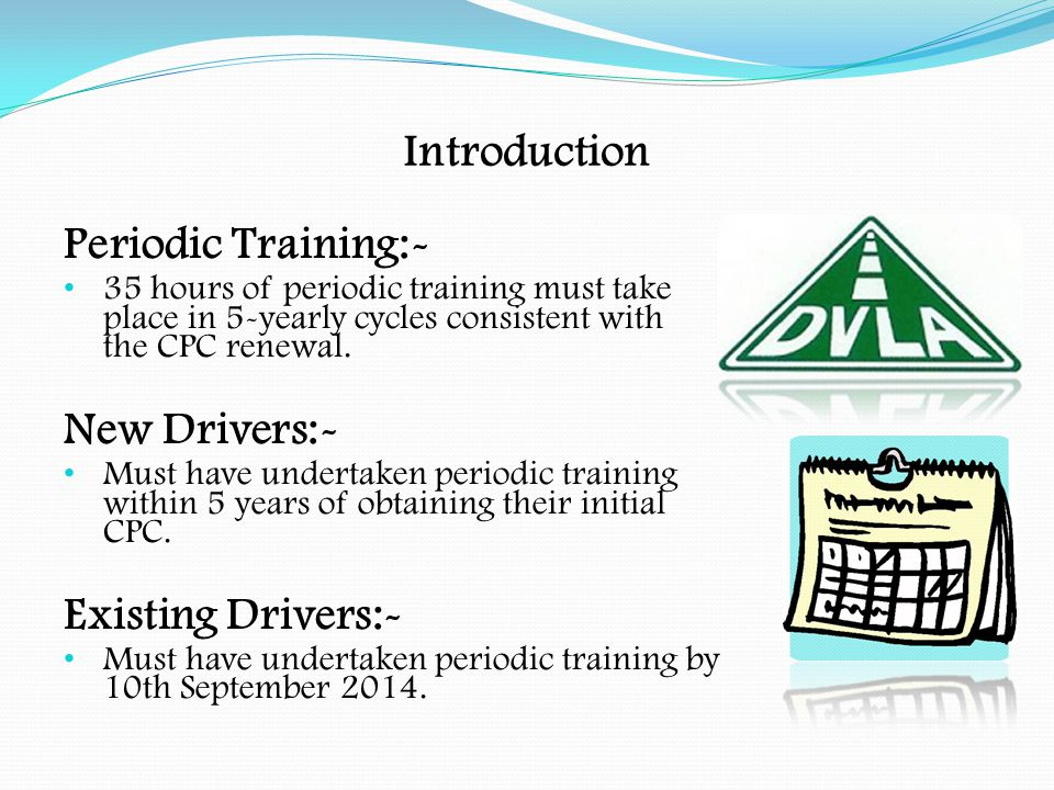 Introduction Periodic Training:- New Drivers:- Existing Drivers:-