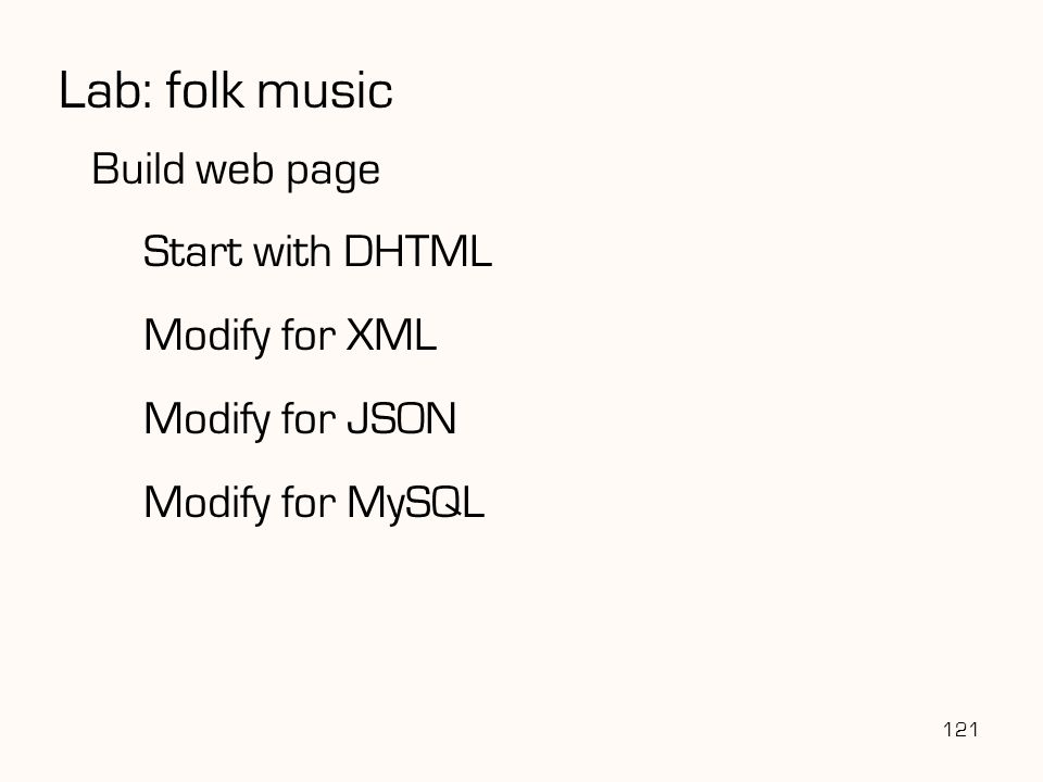 Lab: folk music Build web page Start with DHTML Modify for XML