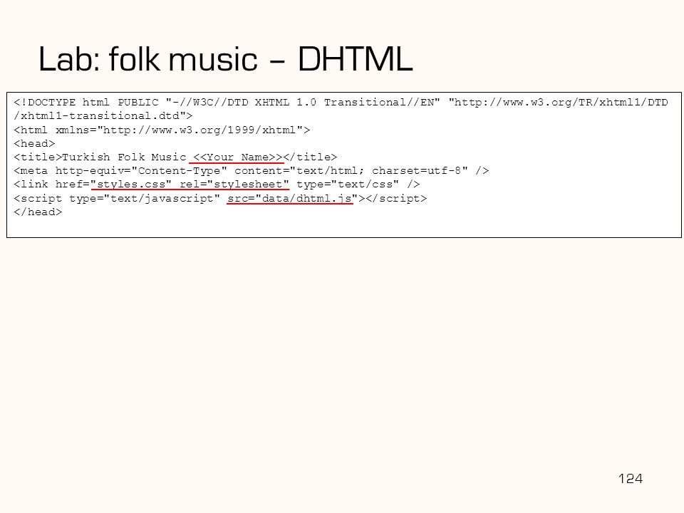Lab: folk music – DHTML <!DOCTYPE html PUBLIC -//W3C//DTD XHTML 1.0 Transitional//EN http://www.w3.org/TR/xhtml1/DTD.