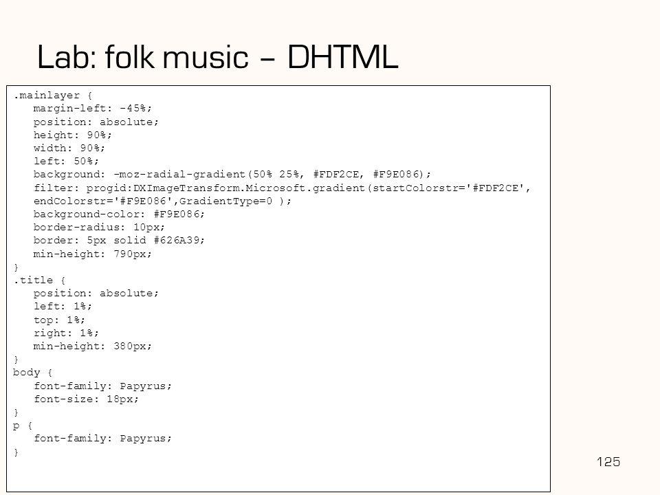 Lab: folk music – DHTML 125 .mainlayer { margin-left: -45%;