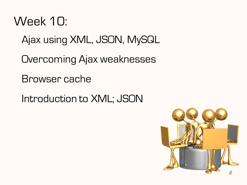 Week 10: Ajax using XML, JSON, MySQL Overcoming Ajax weaknesses