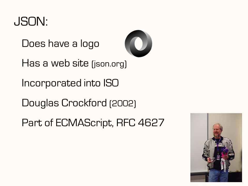 JSON: Does have a logo Has a web site (json.org) Incorporated into ISO