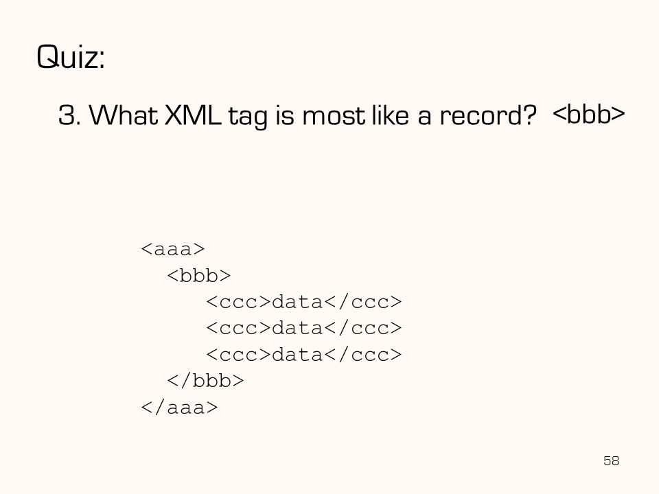 Quiz: 3. What XML tag is most like a record <bbb>