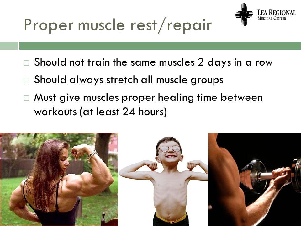 Proper muscle rest/repair