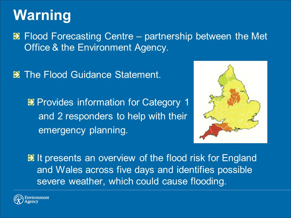 Warning Flood Forecasting Centre – partnership between the Met Office & the Environment Agency. The Flood Guidance Statement.