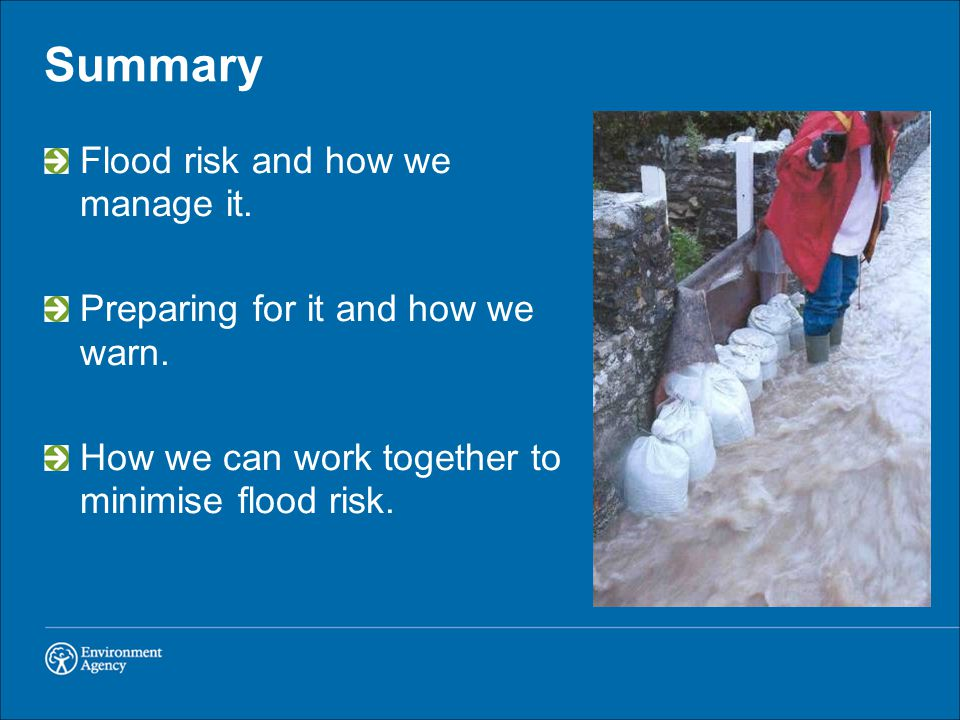 Summary Flood risk and how we manage it.