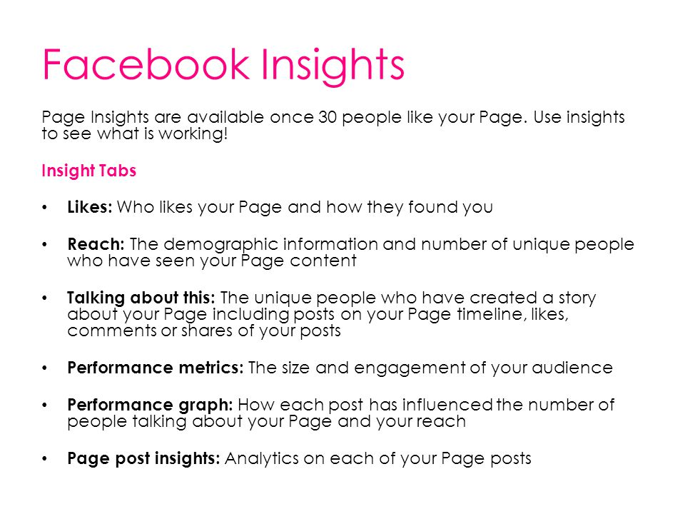 Facebook Insights Page Insights are available once 30 people like your Page. Use insights to see what is working!