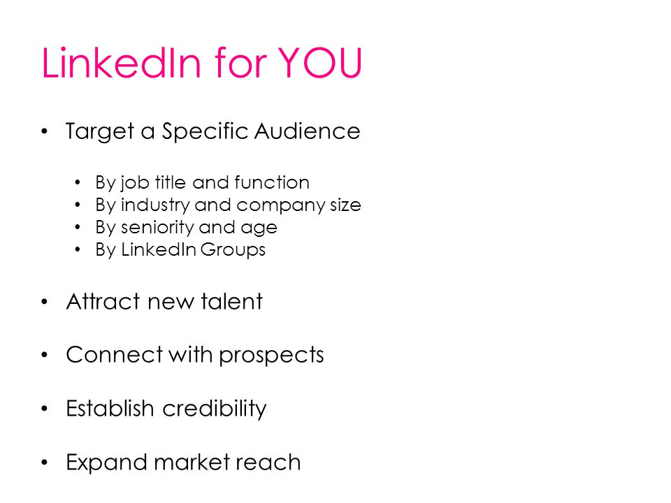 LinkedIn for YOU Target a Specific Audience Attract new talent