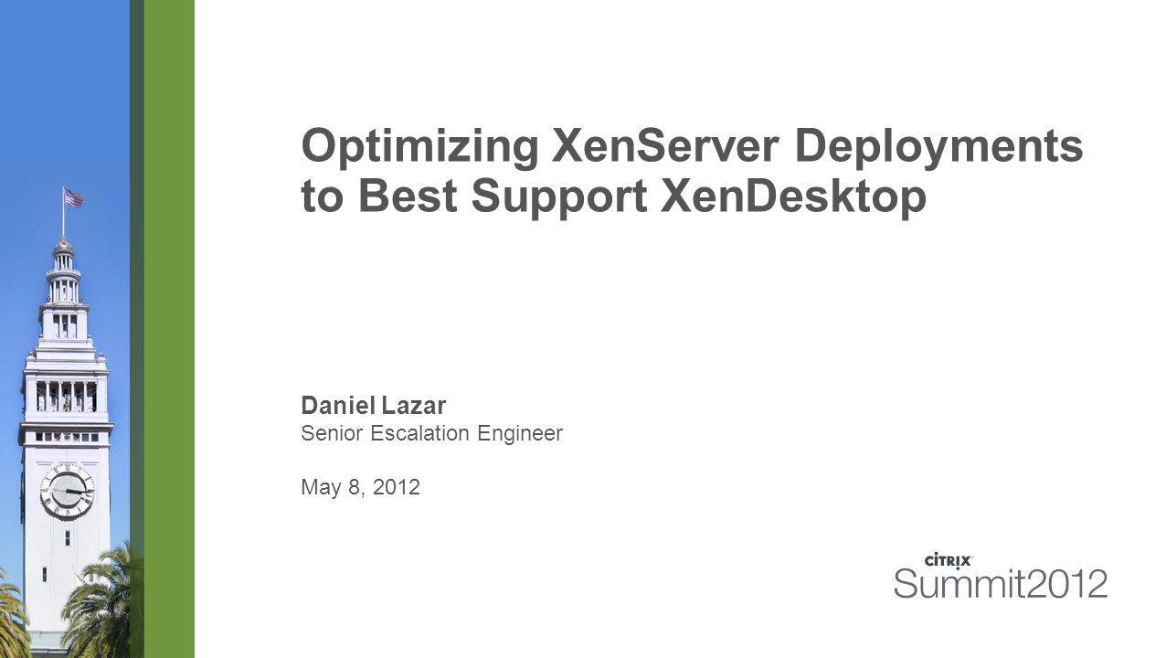 Optimizing XenServer Deployments to Best Support XenDesktop