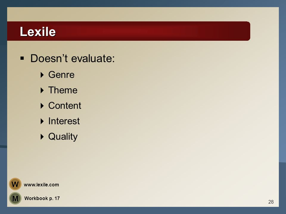 Lexile Doesn't evaluate: Genre Theme Content Interest Quality W M