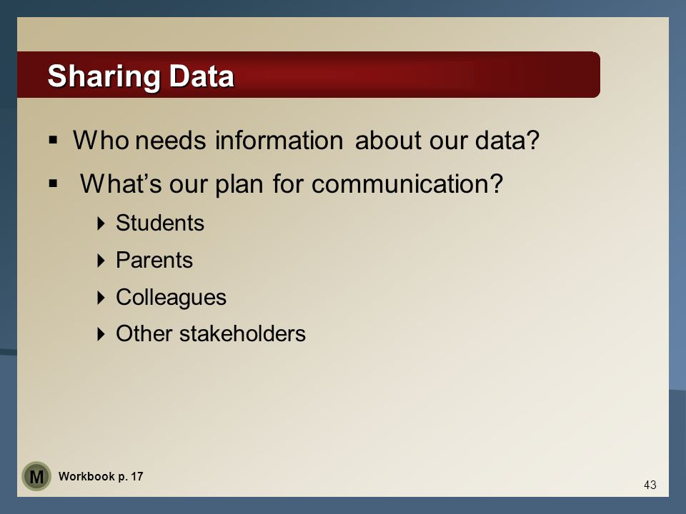 Sharing Data Who needs information about our data