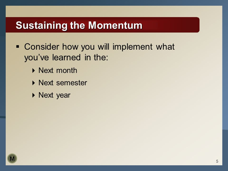 Sustaining the Momentum