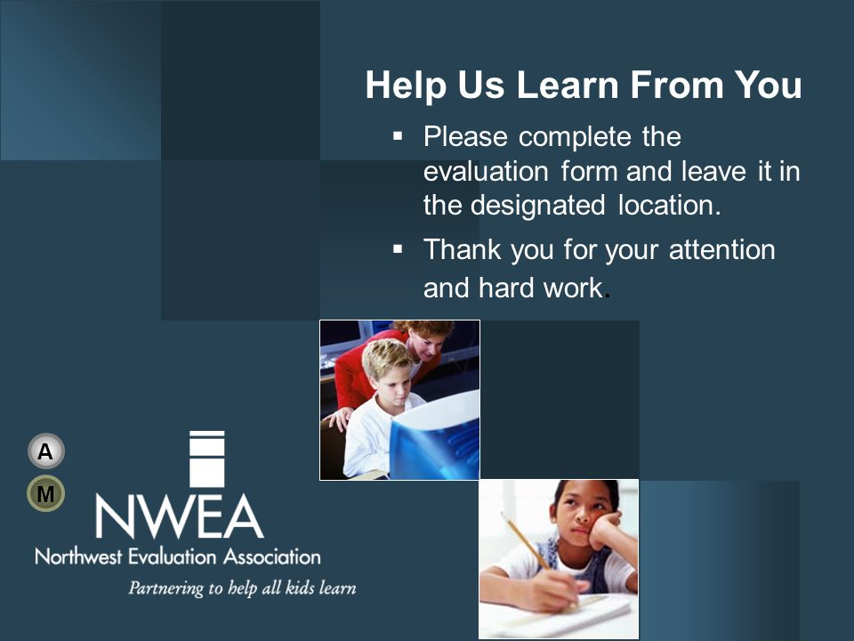 Help Us Learn From You Please complete the evaluation form and leave it in the designated location.