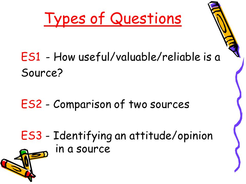 Types of Questions ES1 - How useful/valuable/reliable is a Source