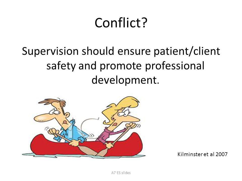 Conflict Supervision should ensure patient/client safety and promote professional development. Kilminster et al 2007.