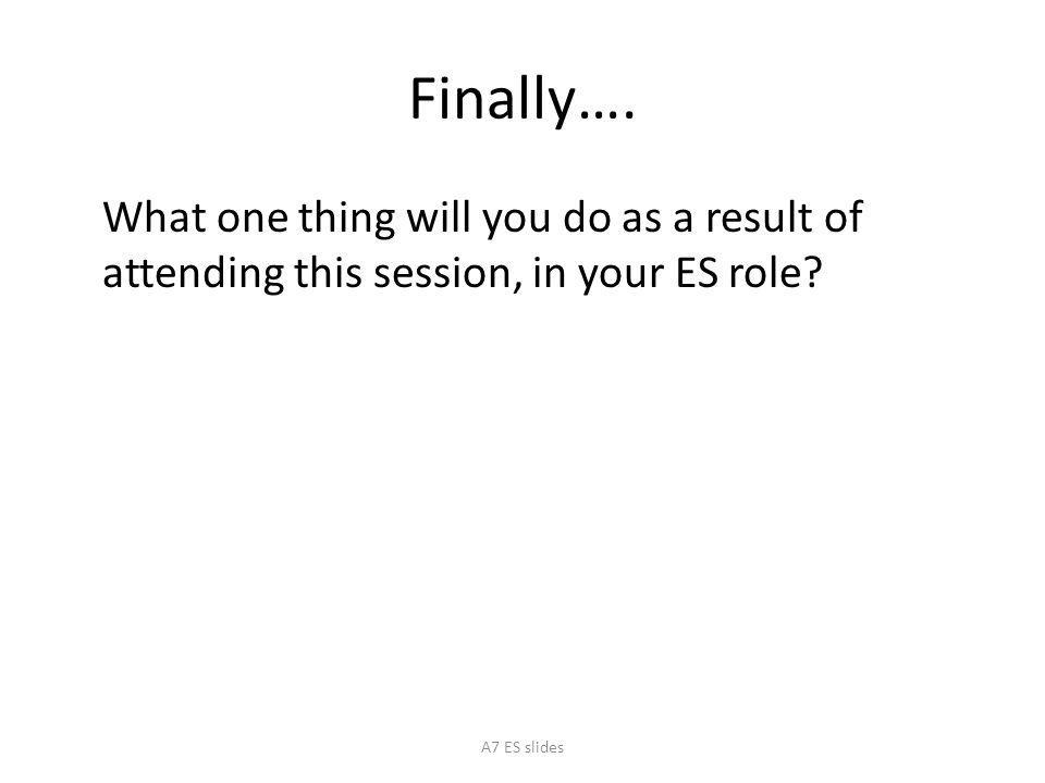 Finally…. What one thing will you do as a result of attending this session, in your ES role.