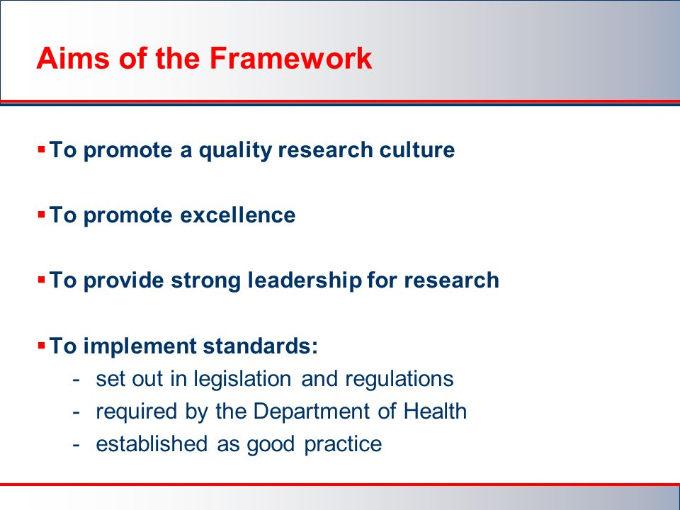 Aims of the Framework To promote a quality research culture