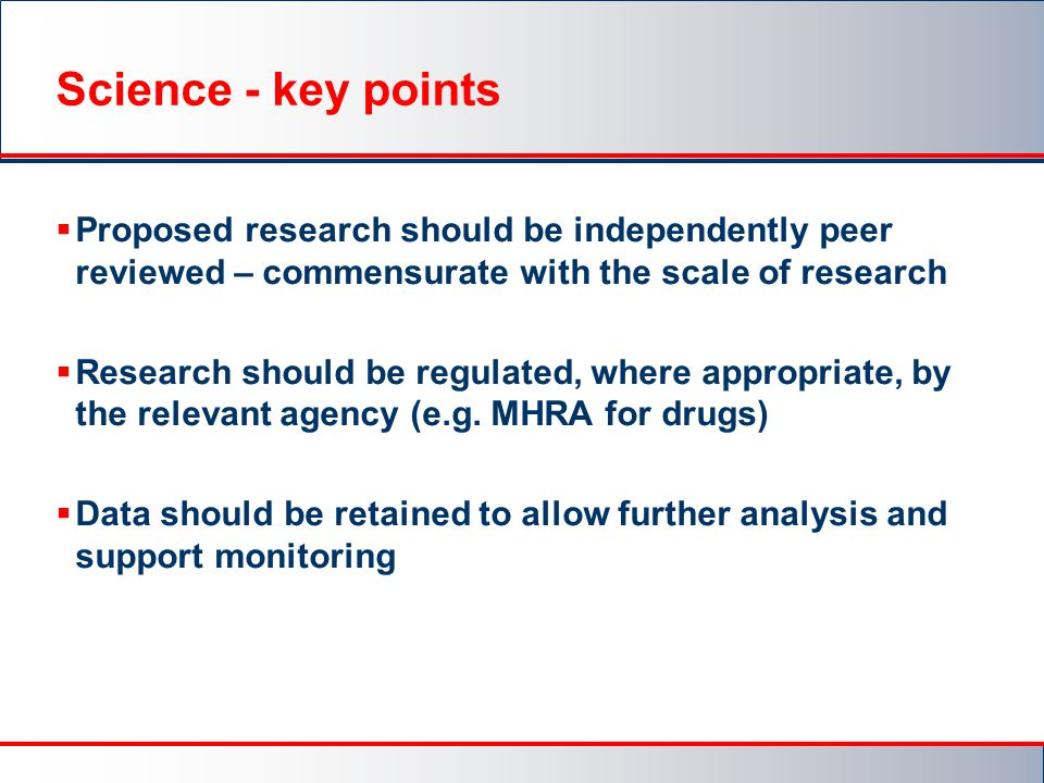 Science - key points Proposed research should be independently peer reviewed – commensurate with the scale of research.