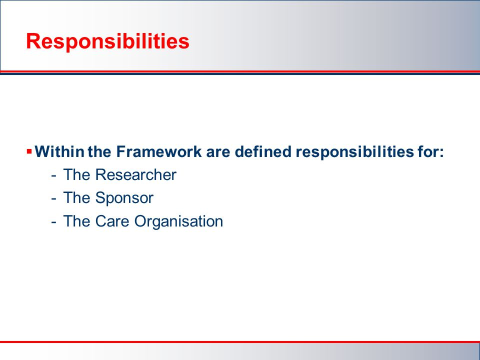Responsibilities Within the Framework are defined responsibilities for: The Researcher. The Sponsor.