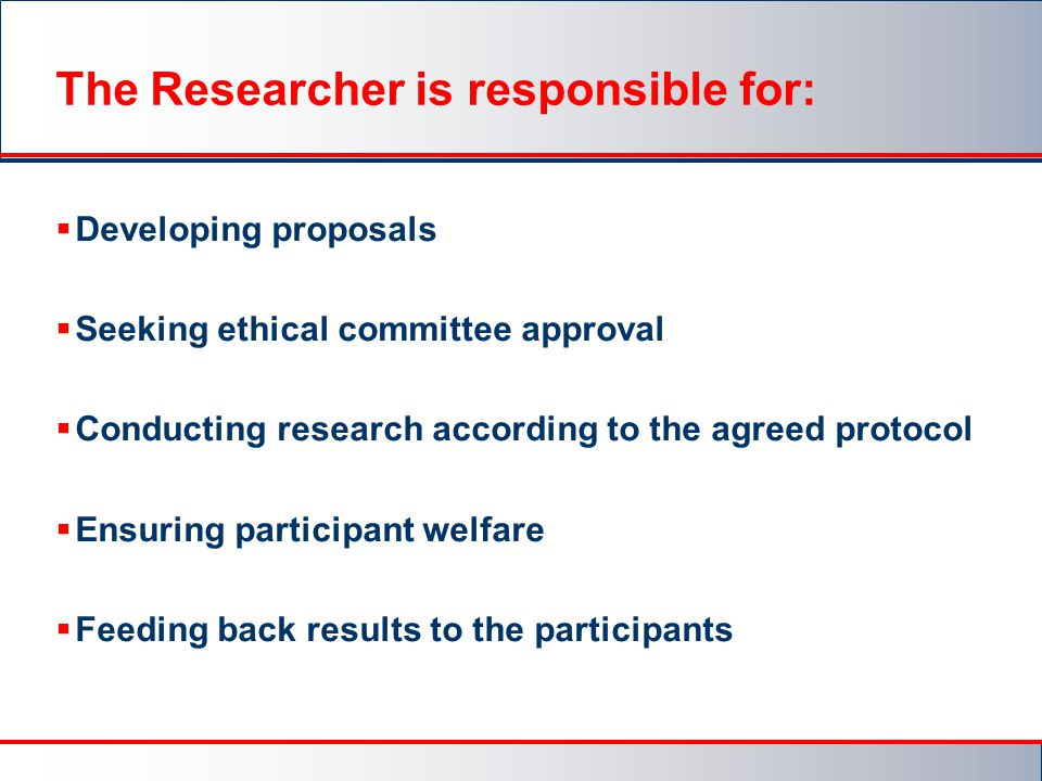 The Researcher is responsible for:
