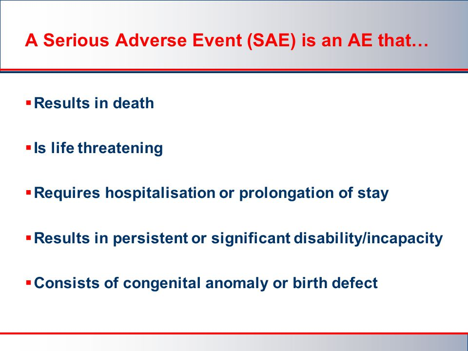 A Serious Adverse Event (SAE) is an AE that…