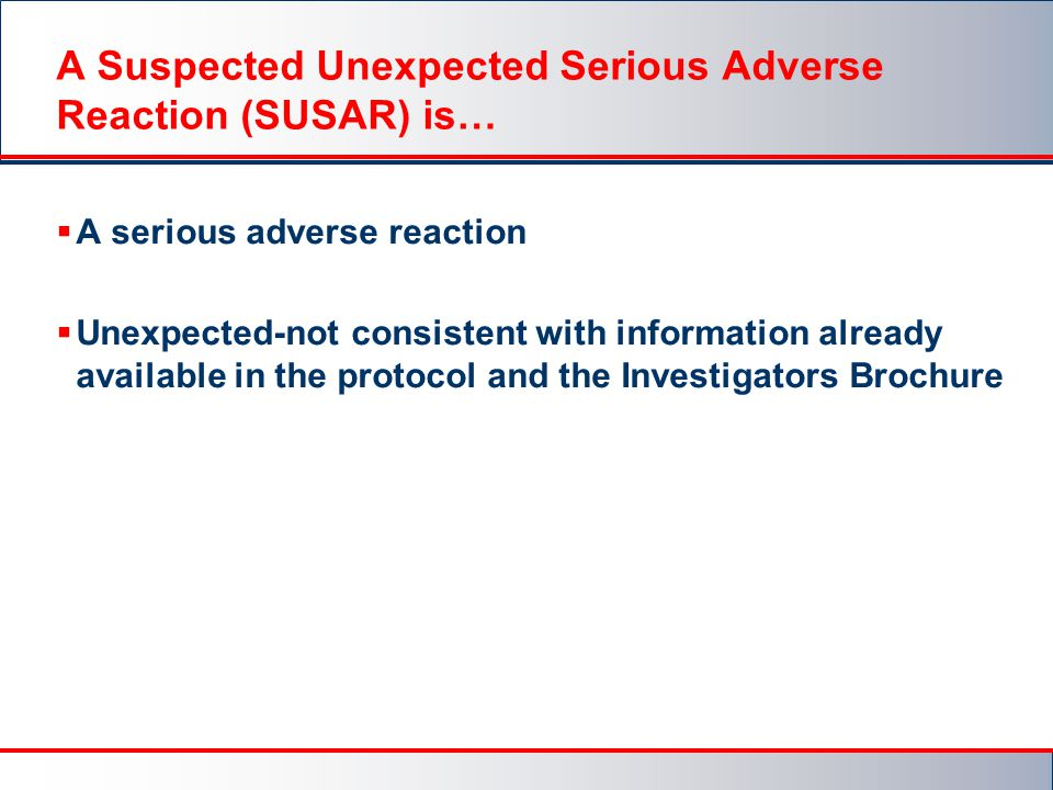A Suspected Unexpected Serious Adverse Reaction (SUSAR) is…