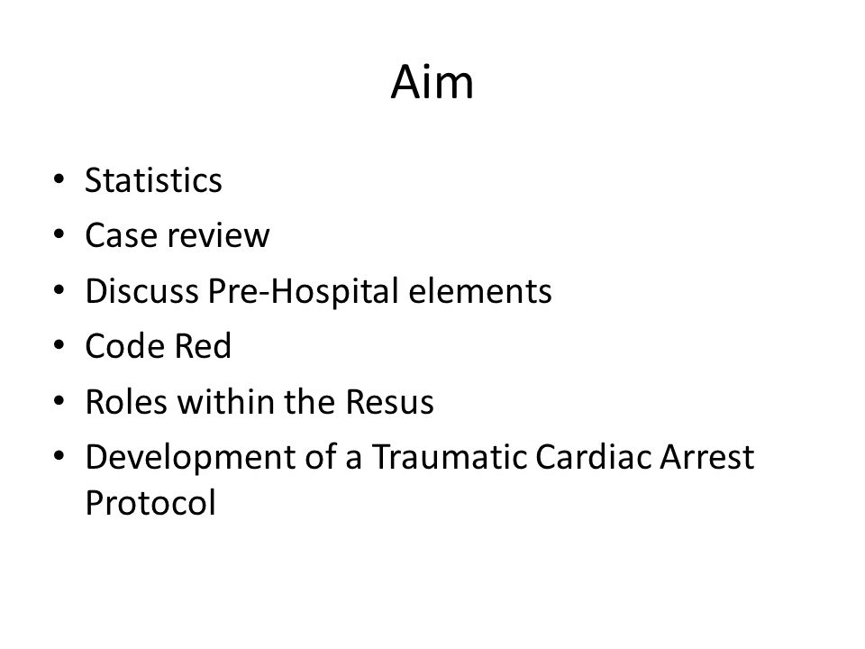Aim Statistics Case review Discuss Pre-Hospital elements Code Red