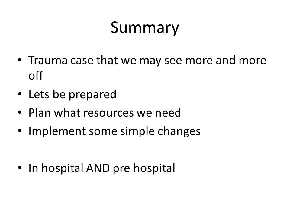 Summary Trauma case that we may see more and more off Lets be prepared