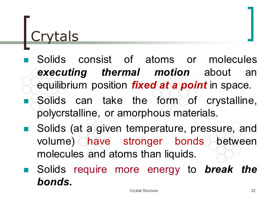 Crytals Solids consist of atoms or molecules executing thermal motion about an equilibrium position fixed at a point in space.
