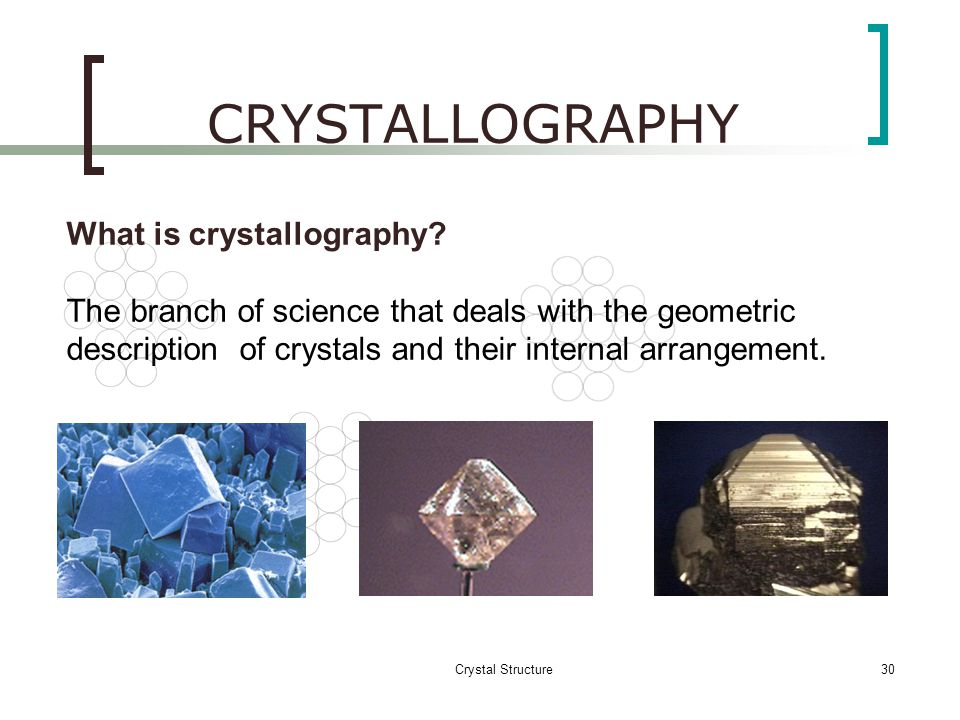 CRYSTALLOGRAPHY What is crystallography