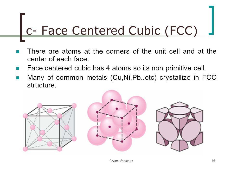c- Face Centered Cubic (FCC)