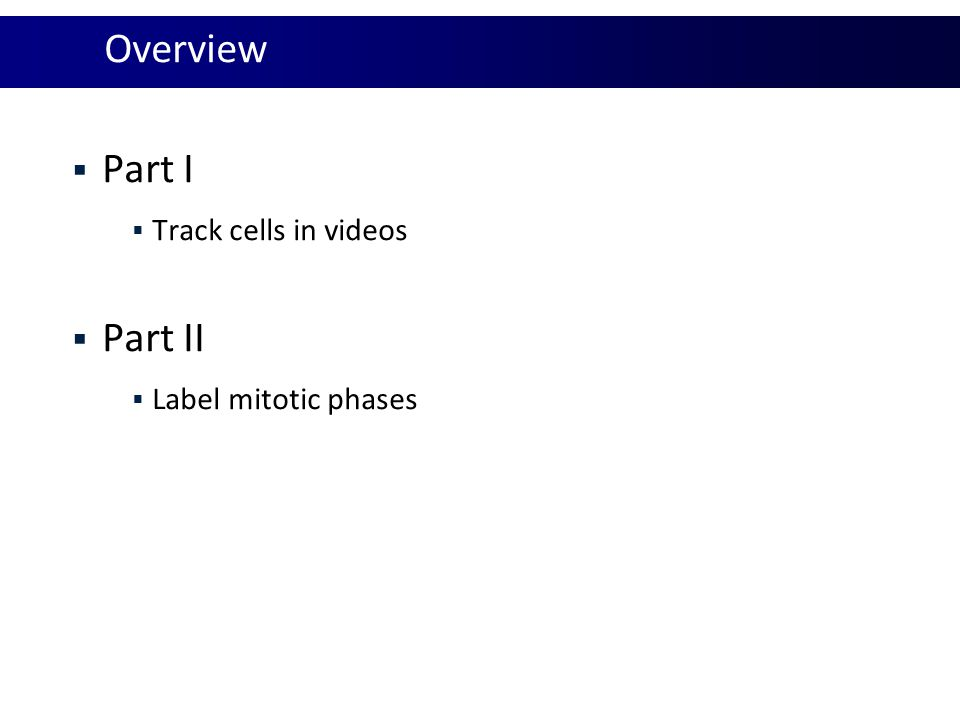 Overview Part I Track cells in videos Part II Label mitotic phases