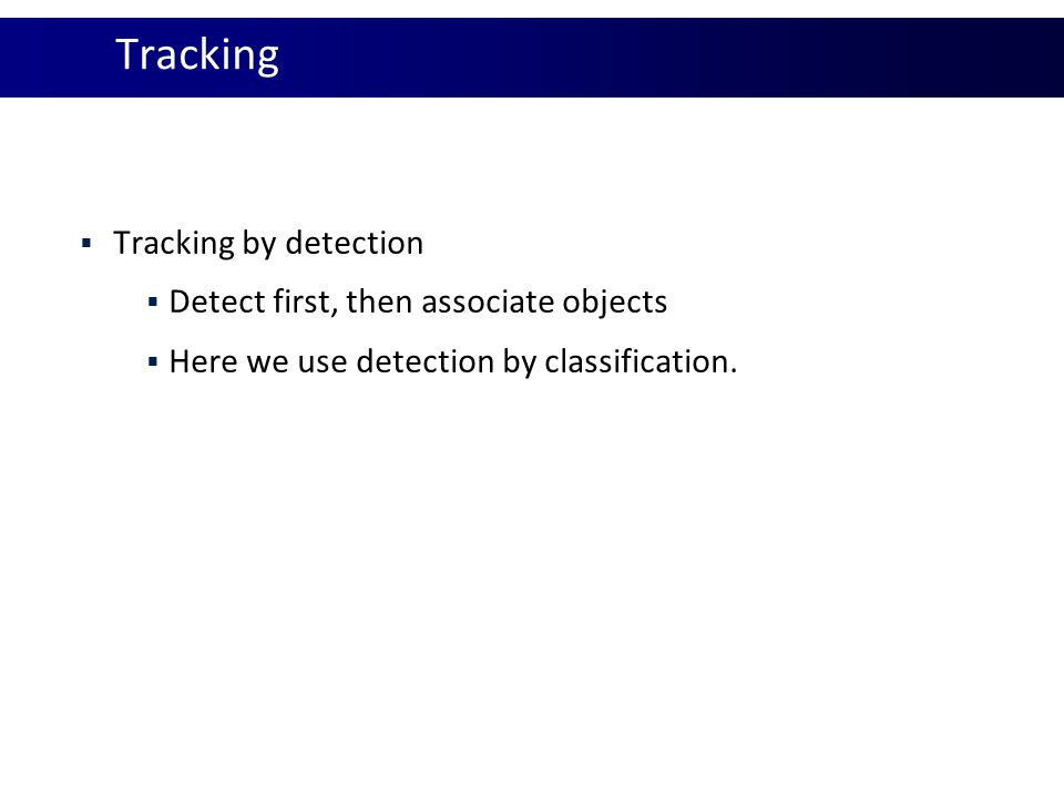 Tracking Tracking by detection Detect first, then associate objects