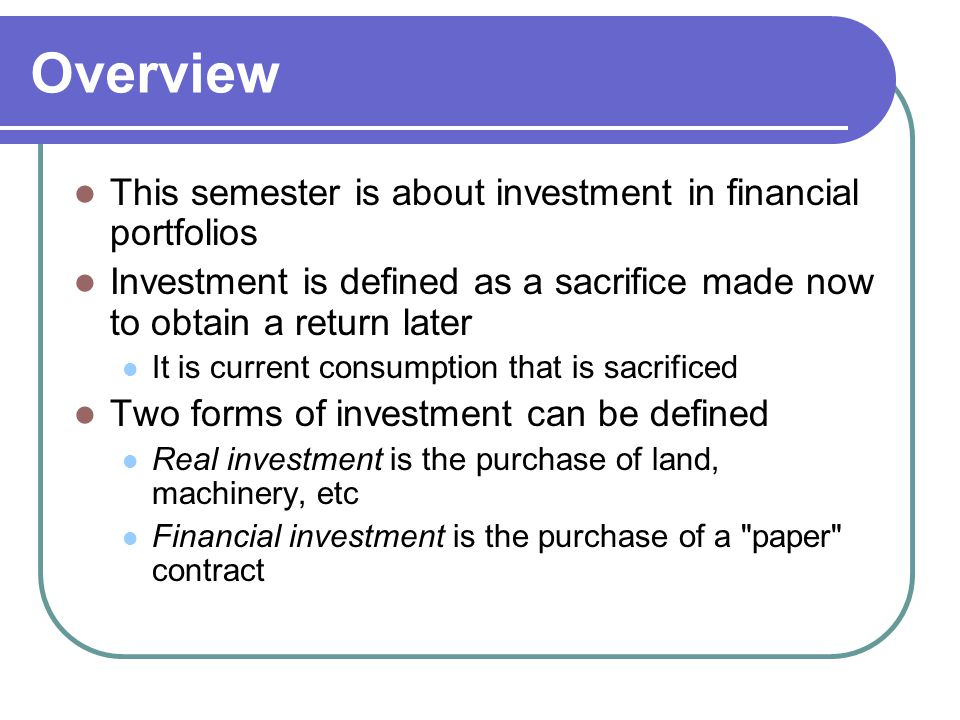 Overview This semester is about investment in financial portfolios