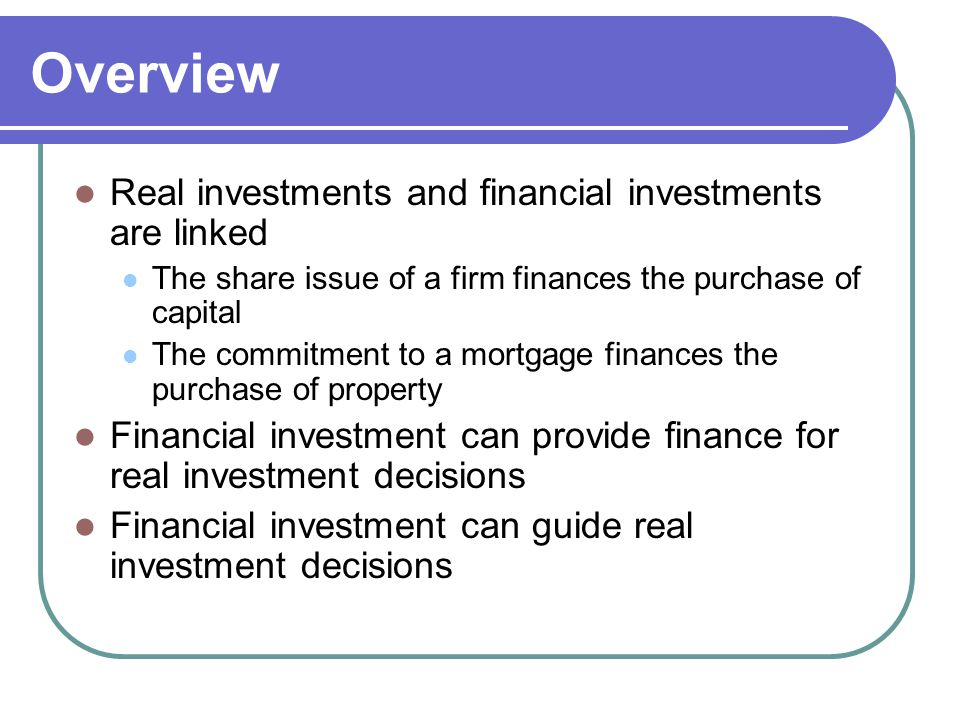 Overview Real investments and financial investments are linked