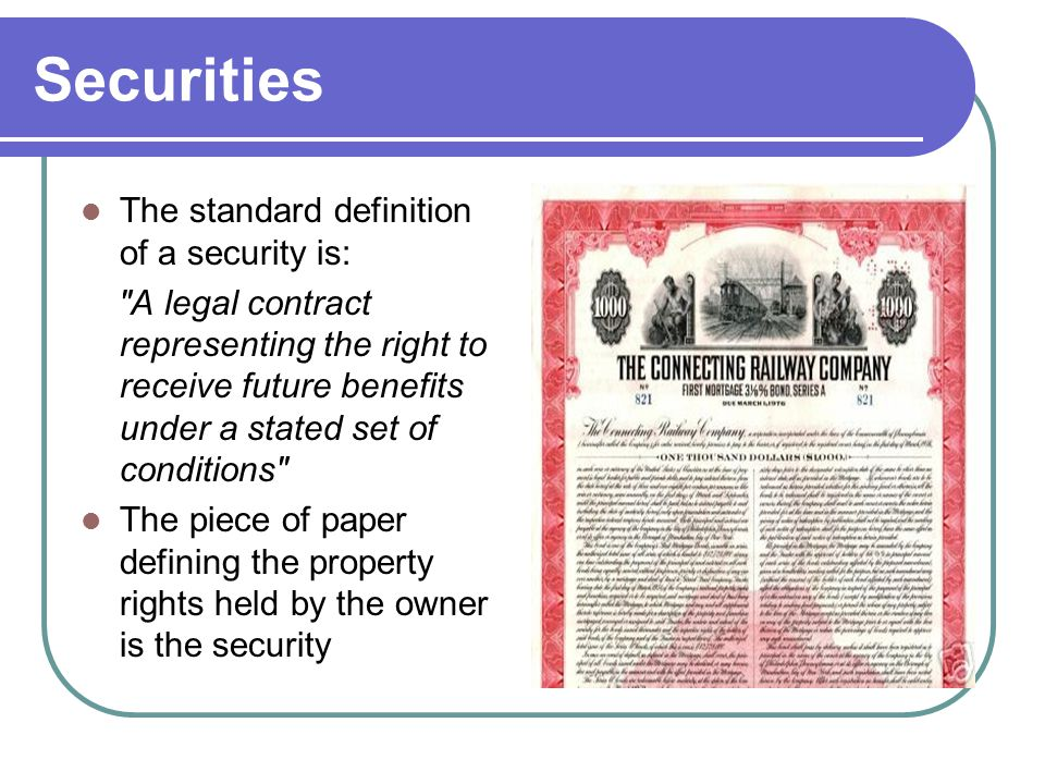 Securities The standard definition of a security is: