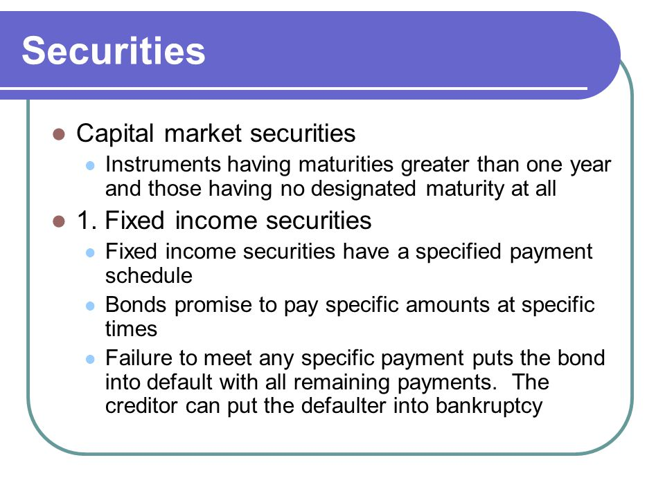 Securities Capital market securities 1. Fixed income securities