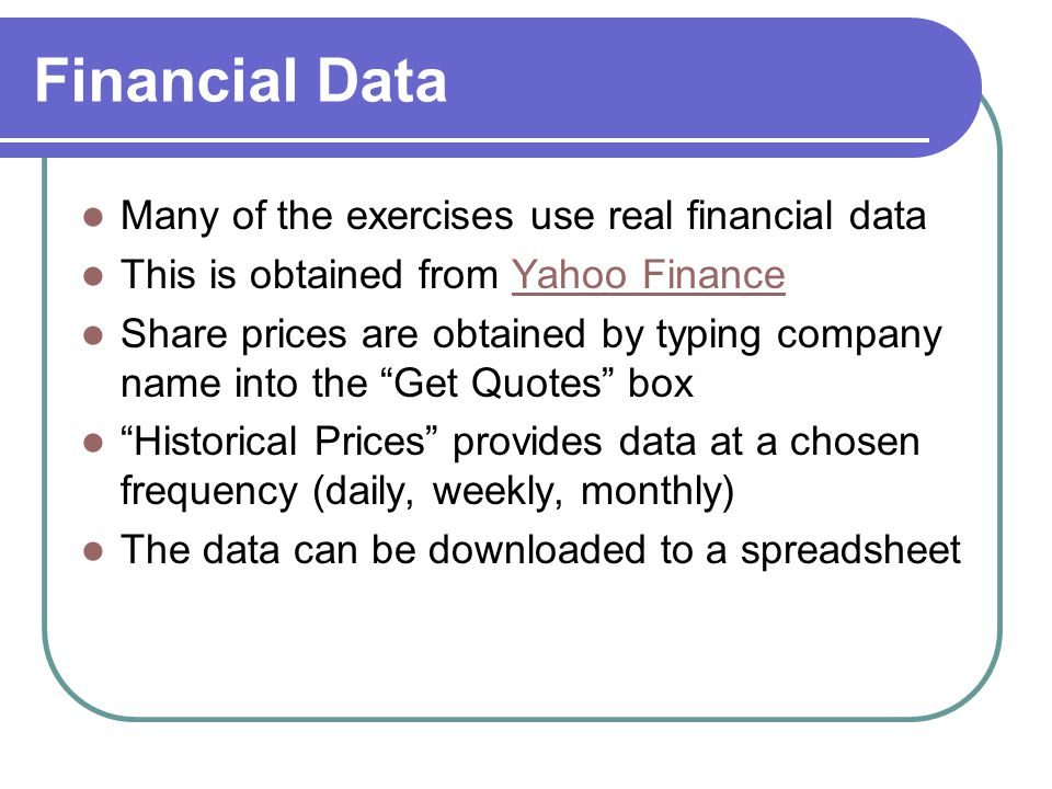 Financial Data Many of the exercises use real financial data