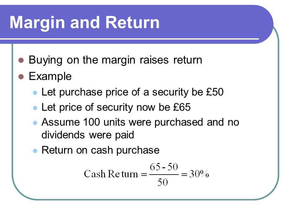Margin and Return Buying on the margin raises return Example