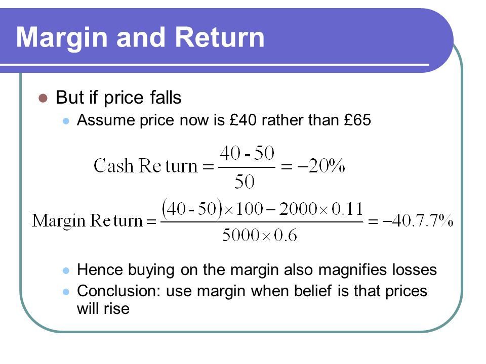 Margin and Return But if price falls
