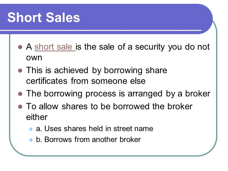 Short Sales A short sale is the sale of a security you do not own