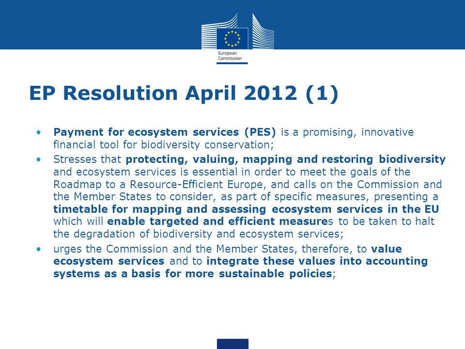 EP Resolution April 2012 (1) Payment for ecosystem services (PES) is a promising, innovative financial tool for biodiversity conservation;