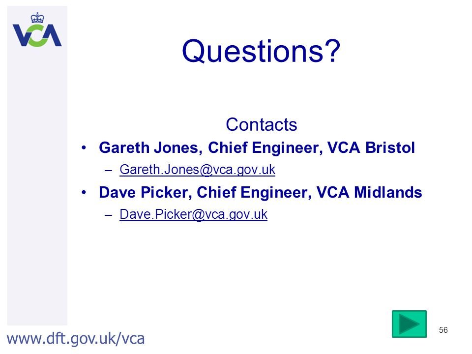 Questions Contacts Gareth Jones, Chief Engineer, VCA Bristol