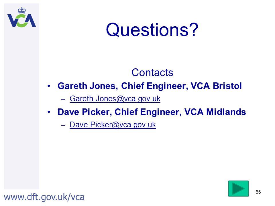 Questions Contacts Gareth Jones, Chief Engineer, VCA Bristol