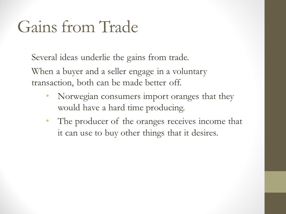 Gains from Trade Several ideas underlie the gains from trade.
