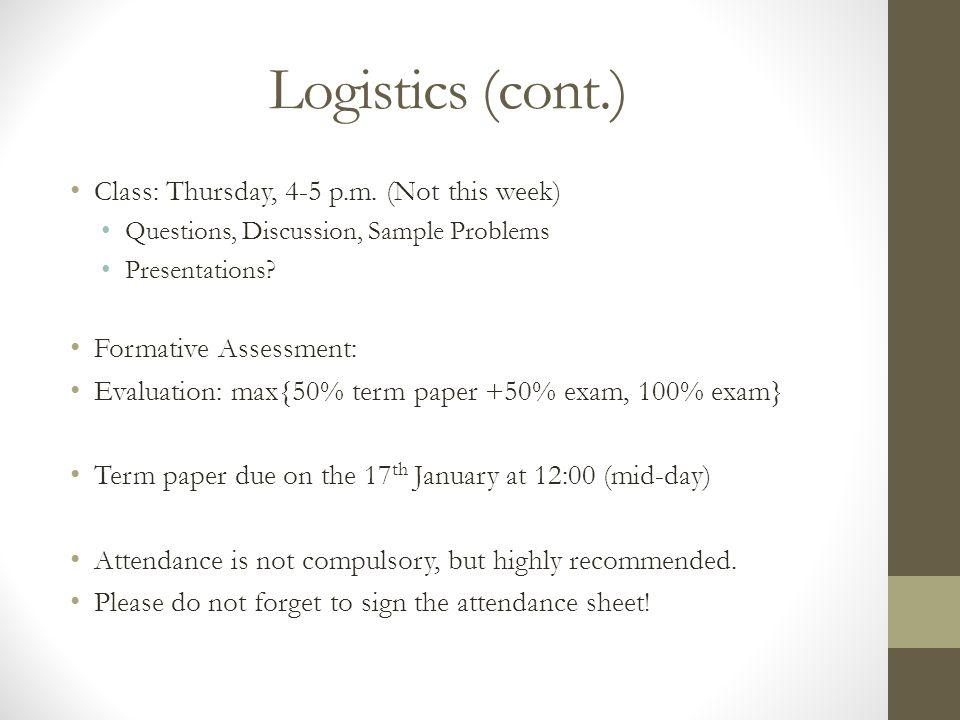 Logistics (cont.) Class: Thursday, 4-5 p.m. (Not this week)