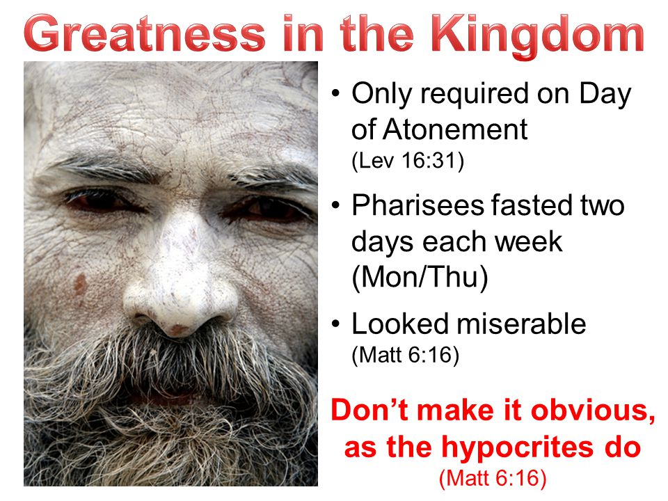 Greatness in the Kingdom Don't make it obvious, as the hypocrites do